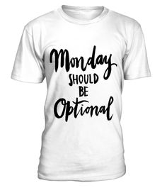 # MONDAY should be OPTIONAL .  If you wish that Monday doesn't exist