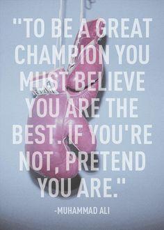 Para ser um campeão você deve acreditar que você é o melhor. Se você não é, finja que é.