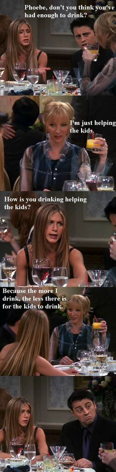 """The more I drink, the less there is for the kids to drink!"" My friend Jesse would say this!! lol"