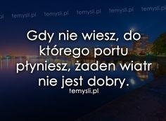 http://mojecytatki.pl/4328-gdy_nie_wiesz,_do_ktorego_portu_plyniesz.html  #love #cytat #mysl #milosc