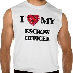 I love my Escrow Officer Sleeveless Shirt Tank Tops