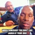 When Somebody I don't like laughs at my joke