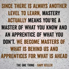 """""""Since there is always another level to learn, mastery actually means you're a master of what you know and an apprentice of what you don't. We become masters of what is behind us and apprentices for what is ahead"""" #quote This is from another great #book I recently read called the one thing by Gary Keller"""