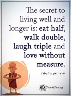 The secret to living well and longer is; eat half, walk double, laugh triple and love without measure. Quotes To Live By, Me Quotes, Motivational Quotes, Inspirational Quotes, Goofy Quotes, Karma Quotes, Positive Words, Positive Thoughts, Positive Quotes