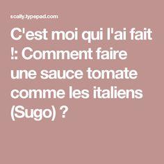 C'est moi qui l'ai fait !: Comment faire une sauce tomate comme les italiens (Sugo) ?