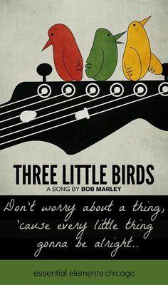 Three Little Birds by Bob Marley