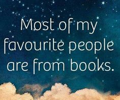 Most of my favourite people are in books