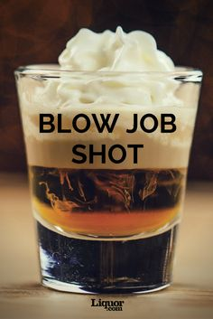 The Blow Job Shot: This layered shot originated around the early '90s in the U.S. and is meant to be imbibed hands-free. Don't be turned off by its scandalous name, this is quite the delicious #shot