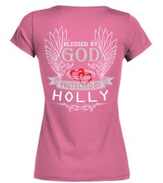 # BLESS BY GOD PROTECTED BY HOLLY .  BLESS BY GOD PROTECTED BY HOLLY  A GIFT FOR A SPECIAL PERSON  It's a unique tshirt, with a special name!   HOW TO ORDER:  1. Select the style and color you want:  2. Click Reserve it now  3. Select size and quantity  4. Enter shipping and billing information  5. Done! Simple as that!  TIPS: Buy 2 or more to save shipping cost!   This is printable if you purchase only one piece. so dont worry, you will get yours.   Guaranteed safe and secure checkout via…