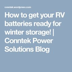 How to get your RV batteries ready for winter storage! | Conntek Power Solutions Blog