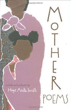 Mother Poems by Hope Anita Smith, http://www.amazon.com/dp/080508231X/ref=cm_sw_r_pi_dp_95zPpb0T58G28