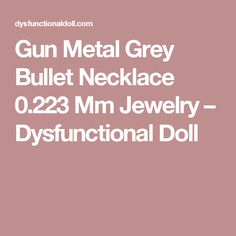 Gun Metal Grey Bullet Necklace 0.223 Mm Jewelry – Dysfunctional Doll