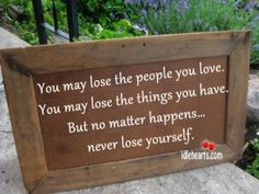 You May Lose The People You Love.