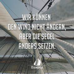 Wir können den Wind nicht ändern, aber die Segel anders setzen. #Zitat #Spruch #Segeln