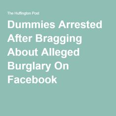 Dummies Arrested After Bragging About Alleged Burglary On Facebook