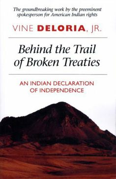Behind the Trail of Broken Treaties: An Indian Declaration of Independence by Vine, Jr. Deloria