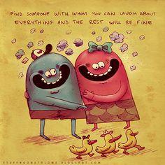 """""""Encontre alguém com quem você possa rir de praticamente tudo e o resto ficará bem"""""""