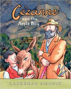 Cezanne and the Apple Boy (Anholt's Artists): Laurence Anholt, Books, Art
