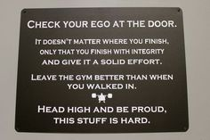 Leave the Ego at the Door. There will me many days CrossFit will bring you to your knees, and if you give your best effort and don't give up, those are the best WOD's of personal victory.