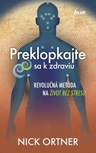 Kniha: Preklopkajte sa k zdraviu (Ortner Nick)(Nick Ortner) za New Books, Digital, Reading, March 2014, Movies, Movie Posters, Films, Film Poster, Reading Books