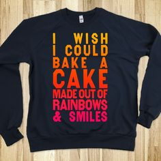 I Wish I Could Bake A Cake Made Out Of Rainbows & Smiles (Sweater)