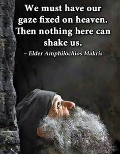 """""""We must have our gaze fixed on heaven. Then nothing here can shake us."""" - Elder Amphilochios Makris by pingan Catholic Quotes, Religious Quotes, Spiritual Quotes, Church Quotes, Orthodox Christianity, Orthodox Prayers, Orthodox Catholic, Catholic Religion, Roman Catholic"""