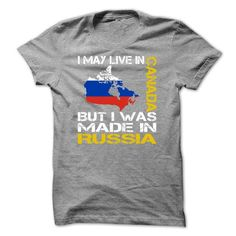 Awesome Tee I May Live in Canada But I Was Made in Russia T-Shirts