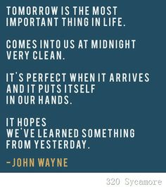 "tomorrow john wayne -- I don't think tomorrow is ""the MOST important thing in life"" but I do like the meaning in this quote. Words Quotes, Wise Words, Me Quotes, Sayings, High Quotes, Witty Quotes, Heartfelt Quotes, Great Quotes, Quotes To Live By"