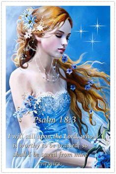 Psalm 18:3~ I will call upon the Lord, who is worthy to be praised: so shall I be saved from mine enemies.dh