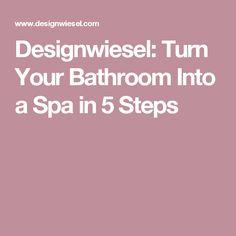 Designwiesel: Turn Your Bathroom Into a Spa in 5 Steps