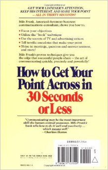 Learn how to get your listener's attention, keep her interest, and make your point—all in thirty seconds!Milo Frank, America's foremost business communications 30 Seconds, Thirty Seconds, 30th, Books To Read, You Got This, How To Get, Make It Yourself, Shelf, Amazon