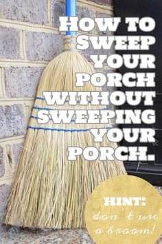 "Never ""Sweep"" your porch again with this little tip! It will change your porch-sweeping life."