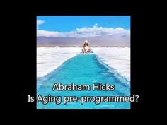 Abraham Hicks ☆ Is Aging Pre Programmed