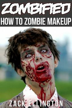 Zombified: How To Apply Zombie Makeup Like a Pro