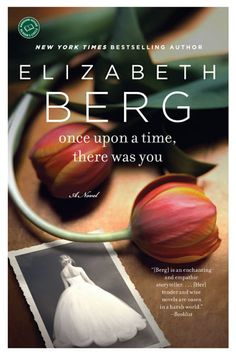 Once Upon a Time, There Was You (By Elizabeth Berg)     Get your fairy tale fix with Elizabeth Berg's latest, Once Upon a Time, There Was You. There's no princesses or magical toads, but this modern-day romance of a couple learning to rekindle their former flame through a shared love of their daughter will still sweep you off your feet.