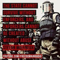 Stefan Molyneux. Enforcers cannot be made without abuse!