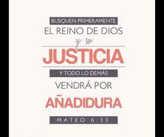 << Busquen primeramente el reino de Dios y su justicia y todo lo demás vendrá por añadidura >> Mateo 6:33