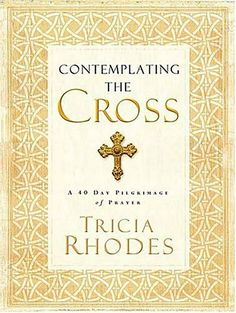 Contemplating the Cross: A 40 Day Pilgrimage of Prayer by Tricia McCary Rhodes. $14.99. Publisher: Thomas Nelson (January 7, 2005). Author: Tricia McCary Rhodes. Publication: January 7, 2005