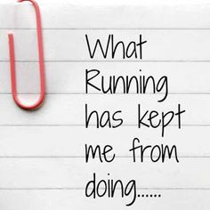 Running keeps us from so many things, including..