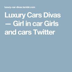 Luxury Cars Divas — Girl in car Girls and cars Twitter