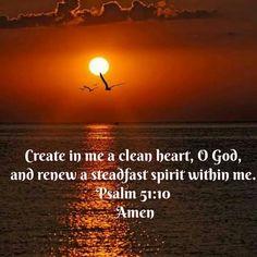 Create in me a clean heart... Psalm 51:10