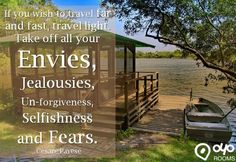 If you wish to far and fast, travel light. Take off all your Un-forgiveness, and - Best Motivational Quotes, Travel Light, Jealousy, Travel Quotes, Forgiveness, Travel Destinations, Deck, City, Outdoor Decor