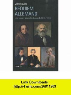Requiem allemand (French Edition) (9782207260319) Amos Elon , ISBN-10: 2207260313  , ISBN-13: 978-2207260319 ,  , tutorials , pdf , ebook , torrent , downloads , rapidshare , filesonic , hotfile , megaupload , fileserve