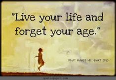 Live your life and forget your age #quotes