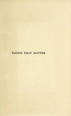 """nemfrog: """" Things that matter, papers upon subjects which are, or ought to be, under discussion. 1912. Title page. """""""
