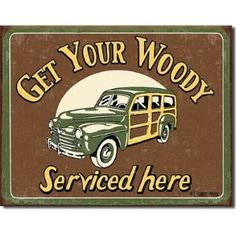 Get Your Woody Serviced Here Distressed Retro Vintage Tin Sign