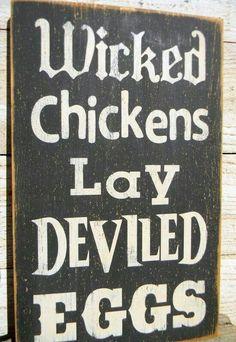 Hahaha for my devilish chickens.
