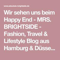 Wir sehen uns beim Happy End - MRS. BRIGHTSIDE - Fashion, Travel & Lifestyle Blog aus Hamburg & Düsseldorf
