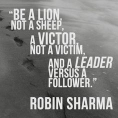 Twitter / _robin_sharma: Be a lion, not a sheep, a victor, ...