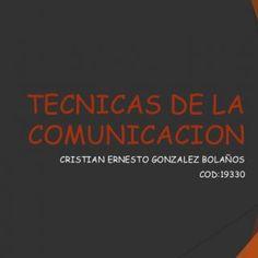 TECNICAS DE LA COMUNICACION CRISTIAN ERNESTO GONZALEZ BOLAÑOS COD:19330   COMUNICACIÓN:  En términos generales, la comunicación es un medio de conexión o. http://slidehot.com/resources/tecnicas-de-la_comunicacion.28997/